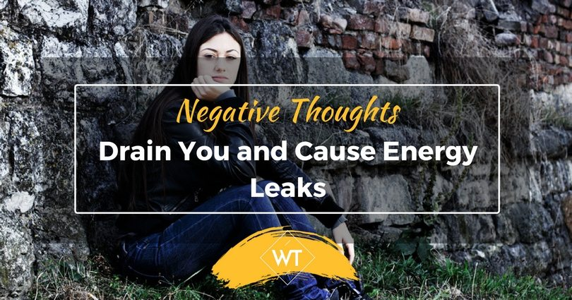 Negative Thoughts Drain You and Cause Energy Leaks
