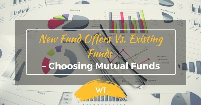 New Fund Offers Vs. Existing Funds – Choosing Mutual Funds