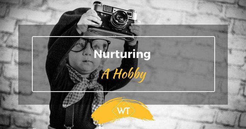 Nurturing A Hobby