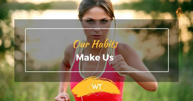 Our Habits Make Us