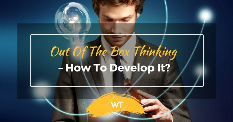 Out of the Box Thinking – How to Develop it?