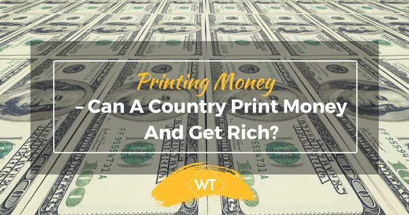 Printing Money – Can a Country print Money and get Rich?