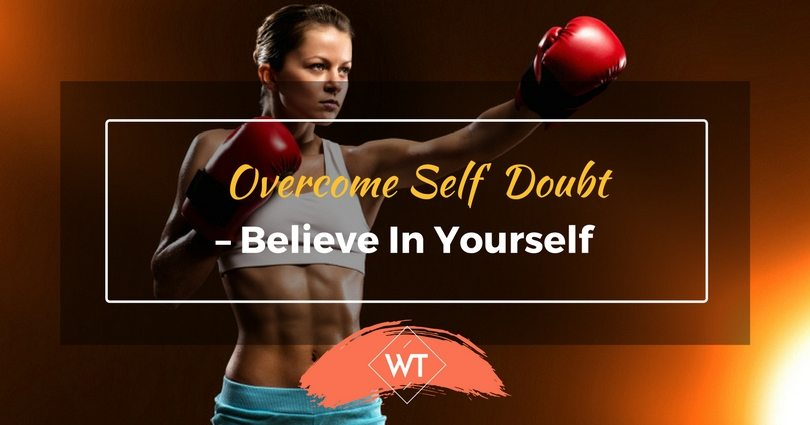Overcome Self doubt – Believe in Yourself