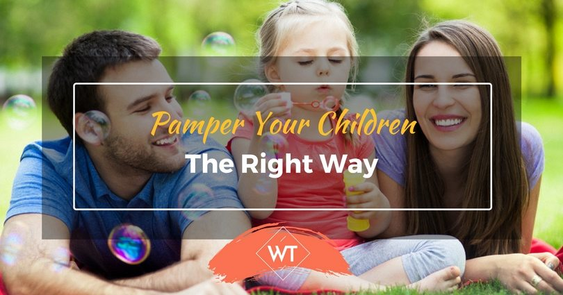 Pamper your Children the Right Way