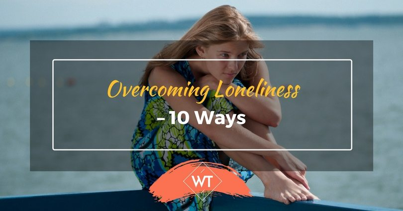 Overcoming Loneliness – 10 Ways