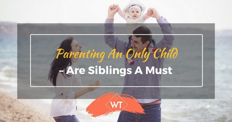 Parenting an Only Child – Are Siblings a Must