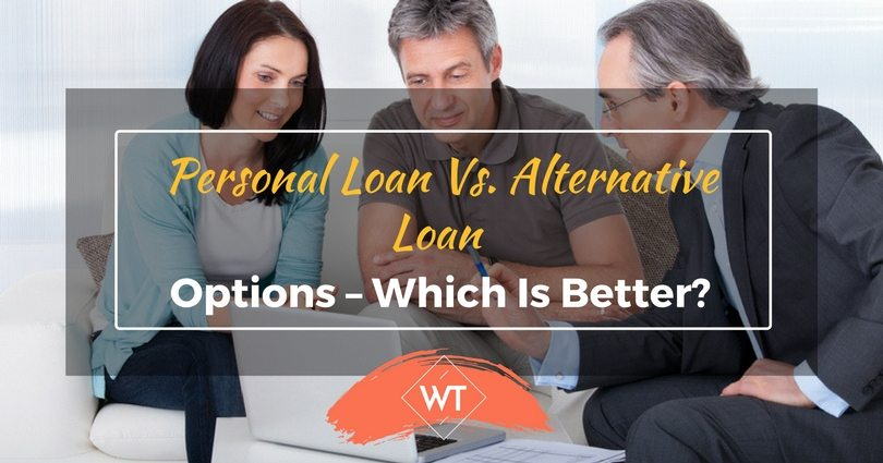 Personal Loan vs. Alternative Loan options – Which is Better?