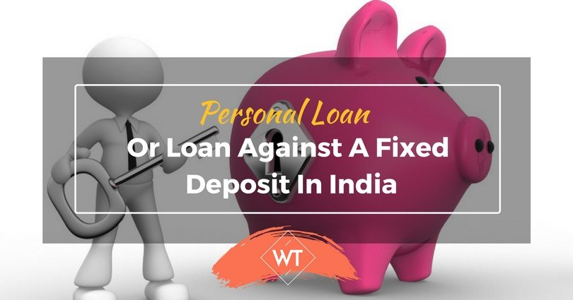 Personal Loans or Loan Against a Fixed Deposit in India