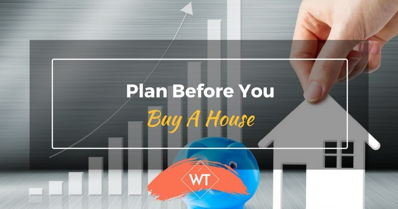 Plan Before you Buy A House