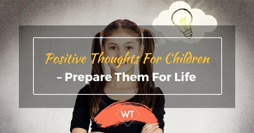 Positive Thoughts for Children – Prepare Them for Life