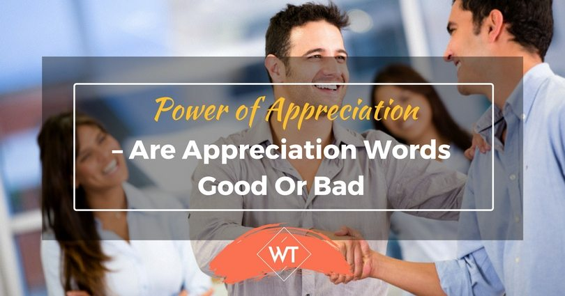 Power Of Appreciation Are Appreciation Words Good Or Bad