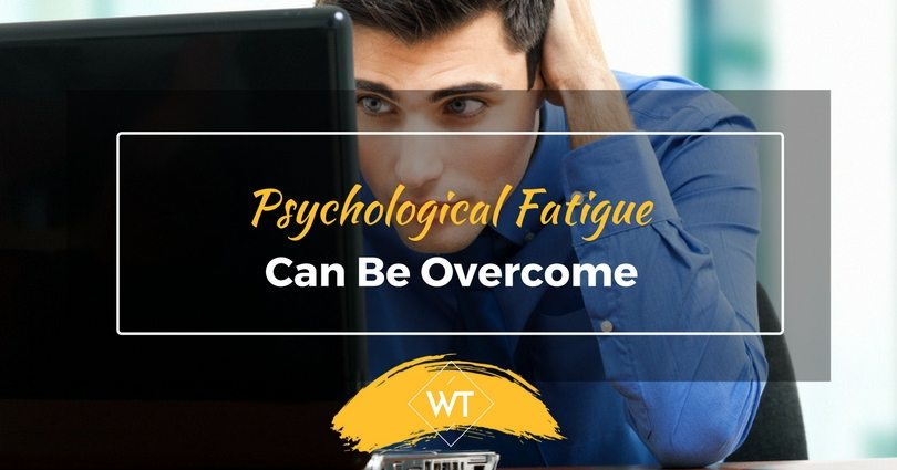 Psychological Fatigue can be Overcome