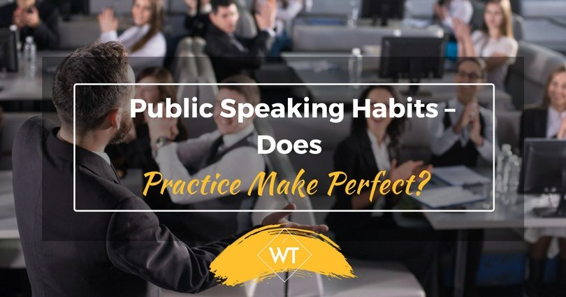 Public Speaking Habits – Does Practice Make Perfect?