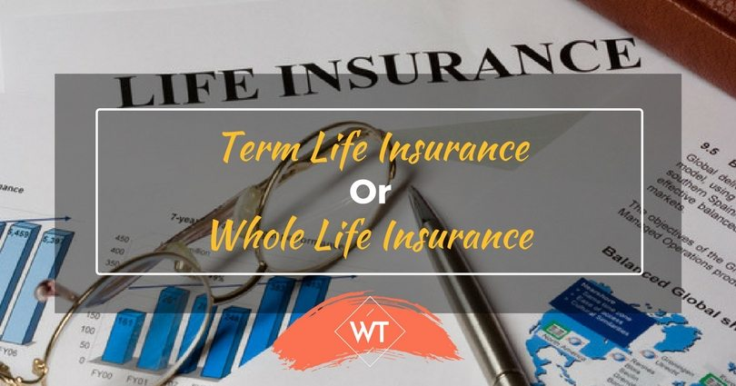 Term Life Insurance or Whole Life Insurance