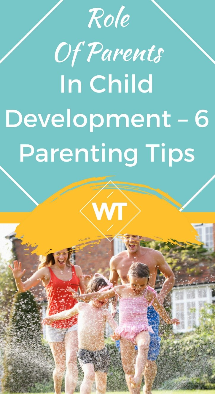 Role of Parents in Child Development – 6 Parenting Tips