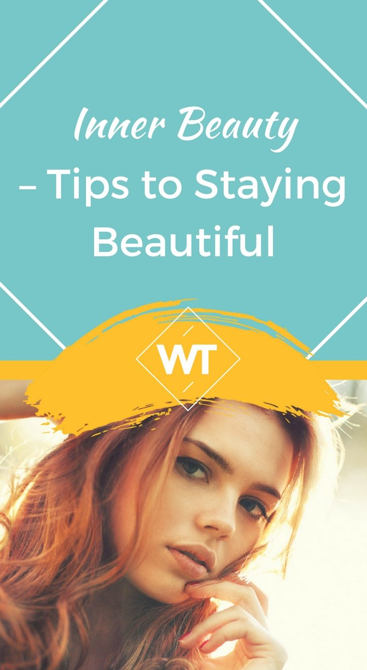 Inner Beauty – Tips to Staying Beautiful