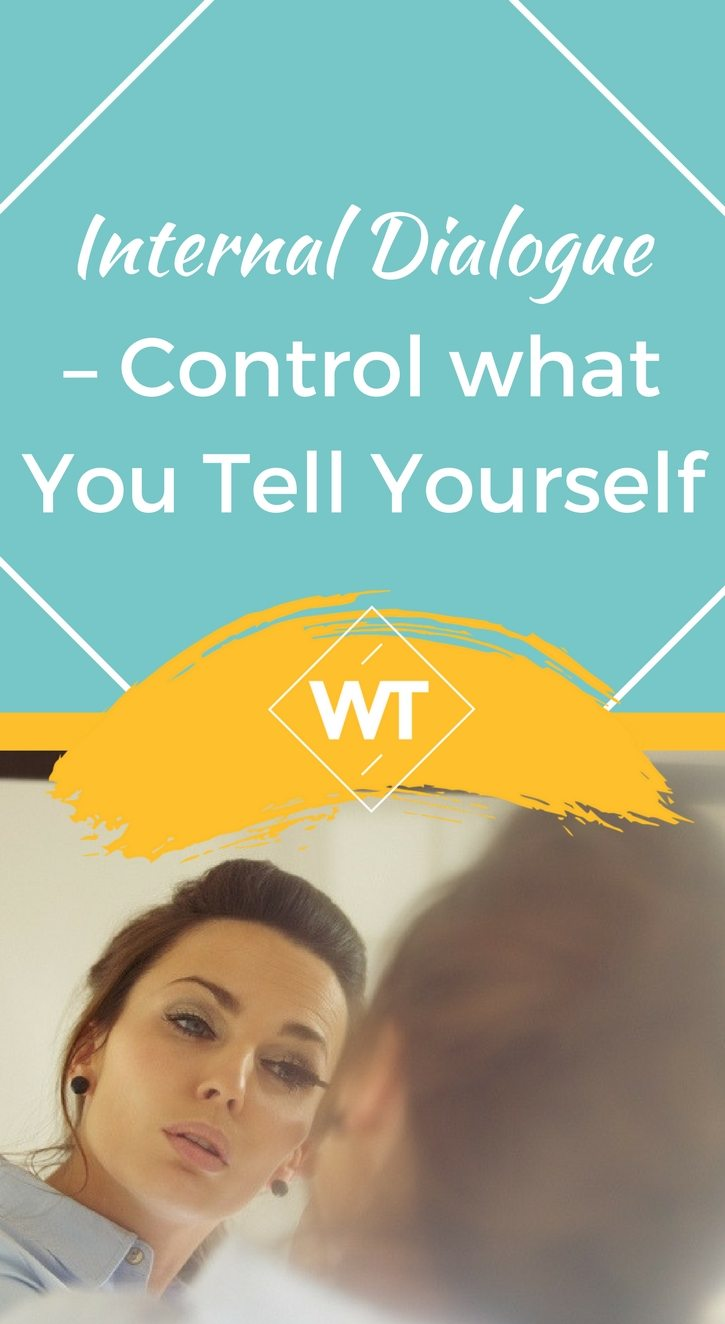 Internal Dialogue – Control what You Tell Yourself