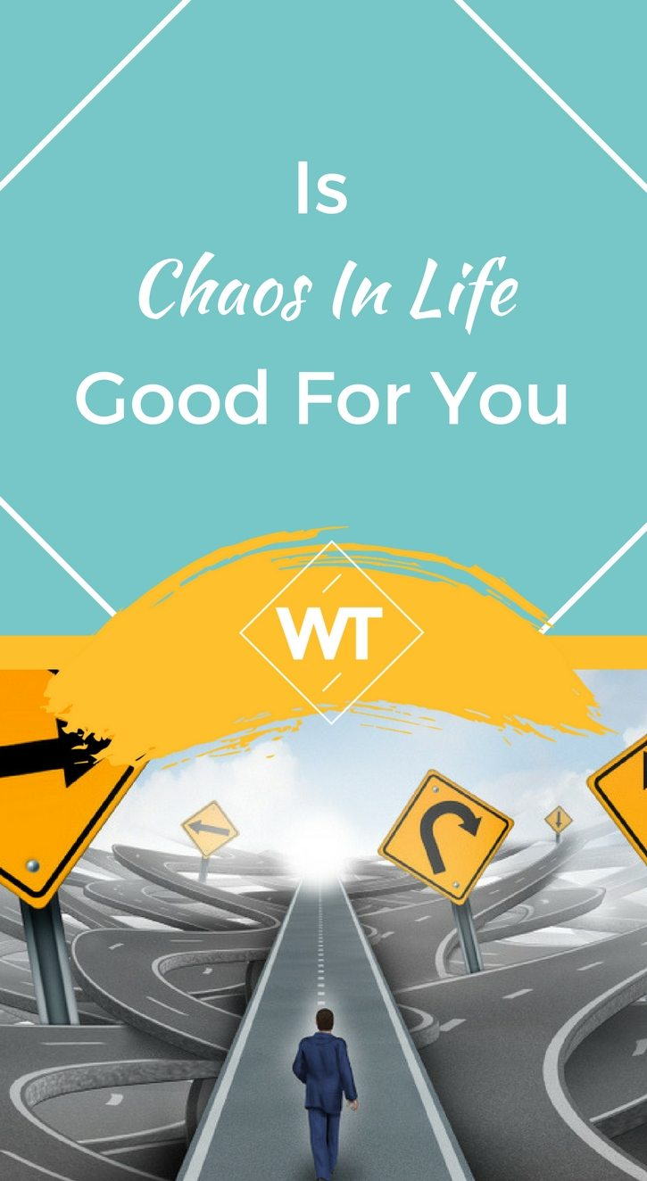 Is Chaos In Life Good For You