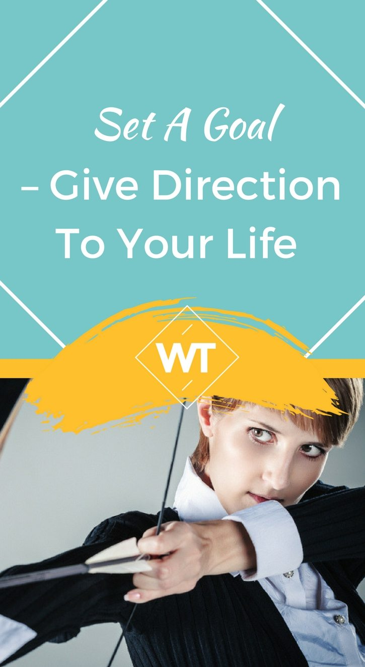 Set A Goal – Give Direction To Your Life