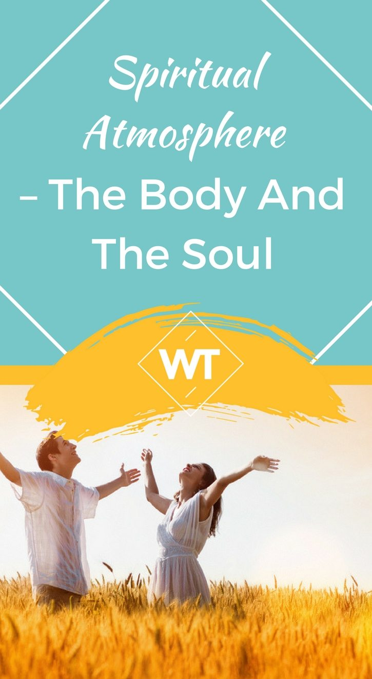Spiritual Atmosphere – The Body and the Soul