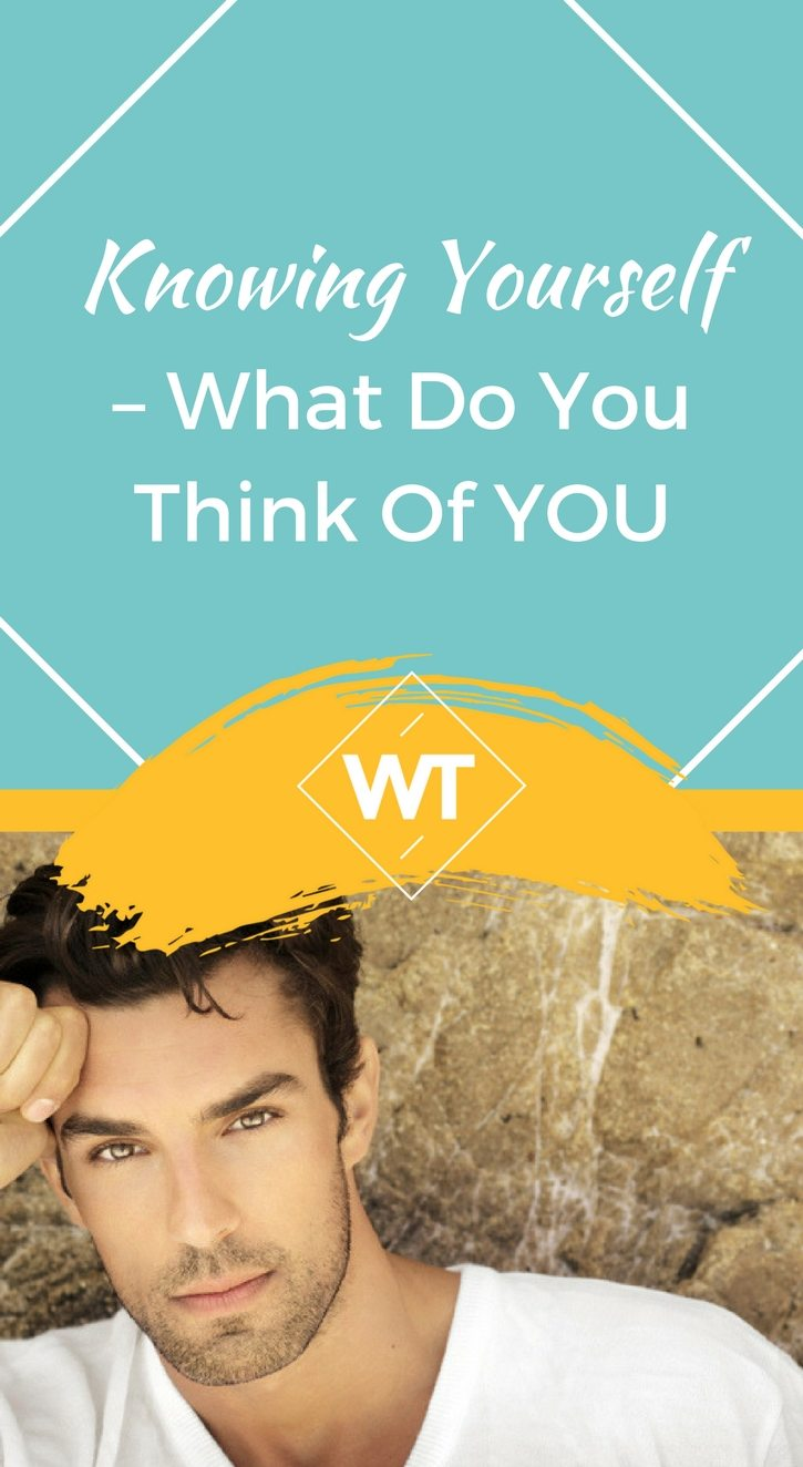 Knowing Yourself – What do you think of YOU