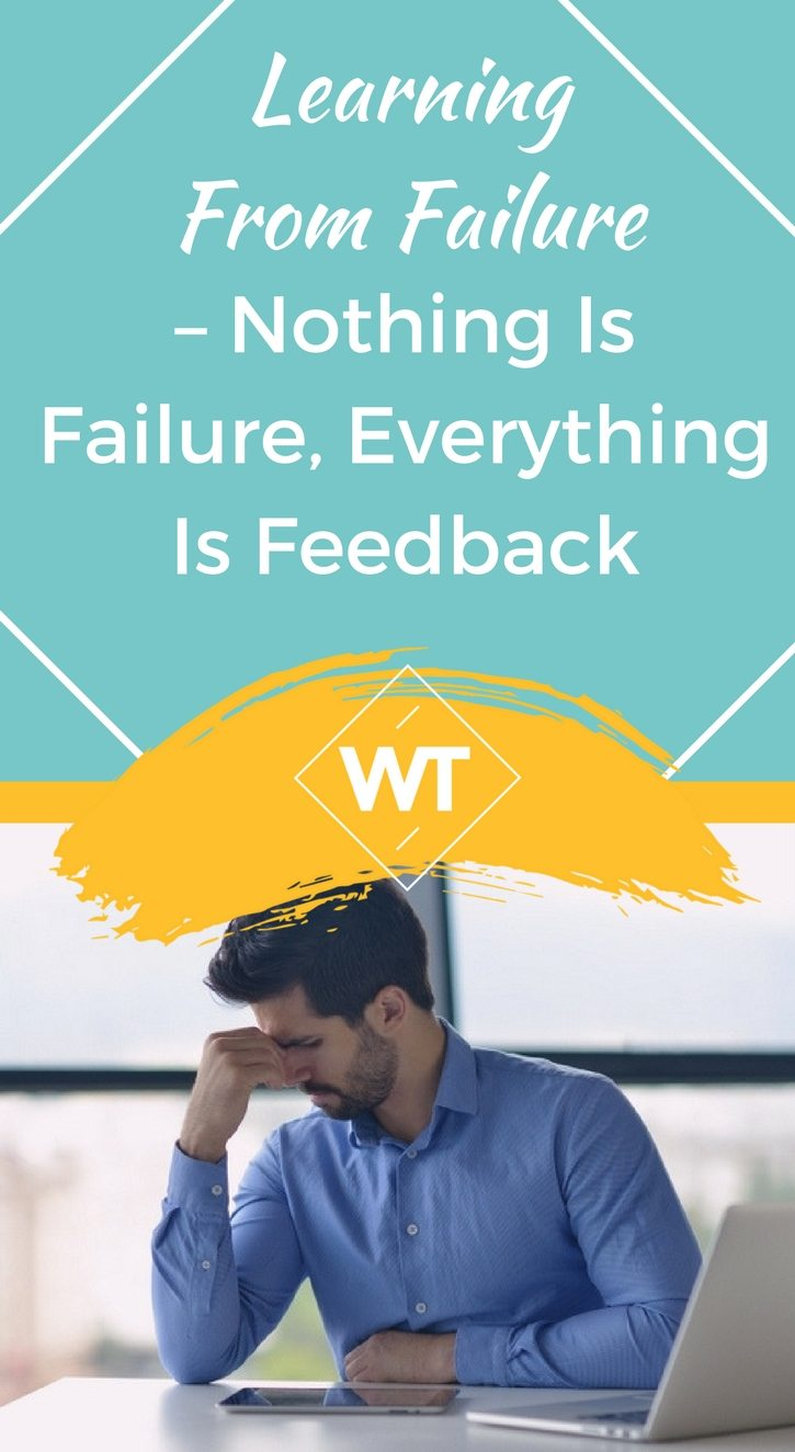 Learning From Failure – Nothing is Failure, Everything is Feedback