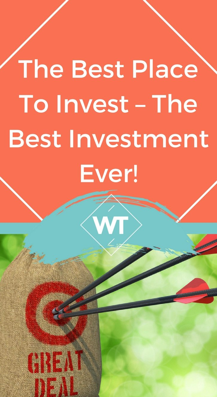 The Best Place to Invest – The Best Investment Ever!