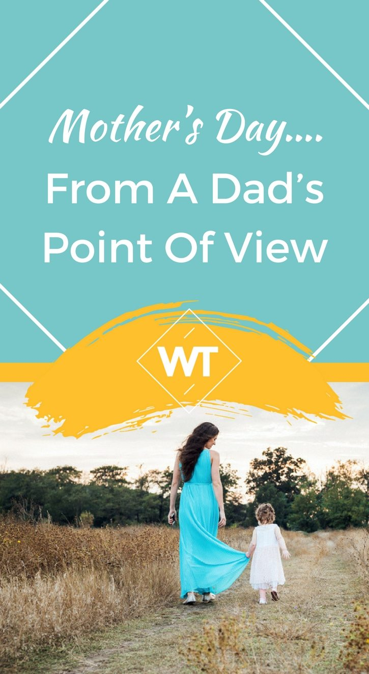 Mother's Day….From A Dad's Point Of View