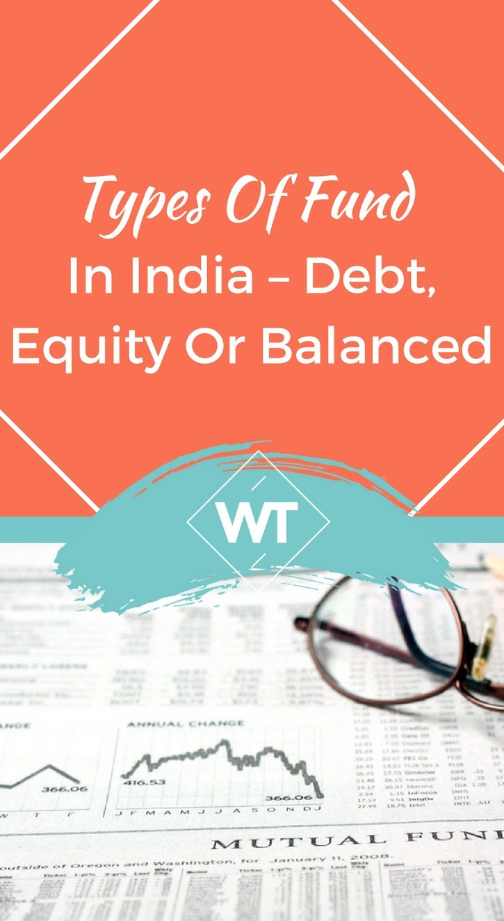 Types of Fund in India – Debt, Equity or Balanced