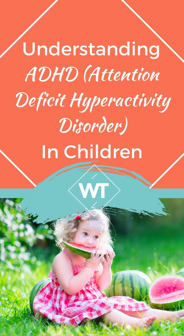 Understanding ADHD (Attention Deficit Hyperactivity Disorder) In Children