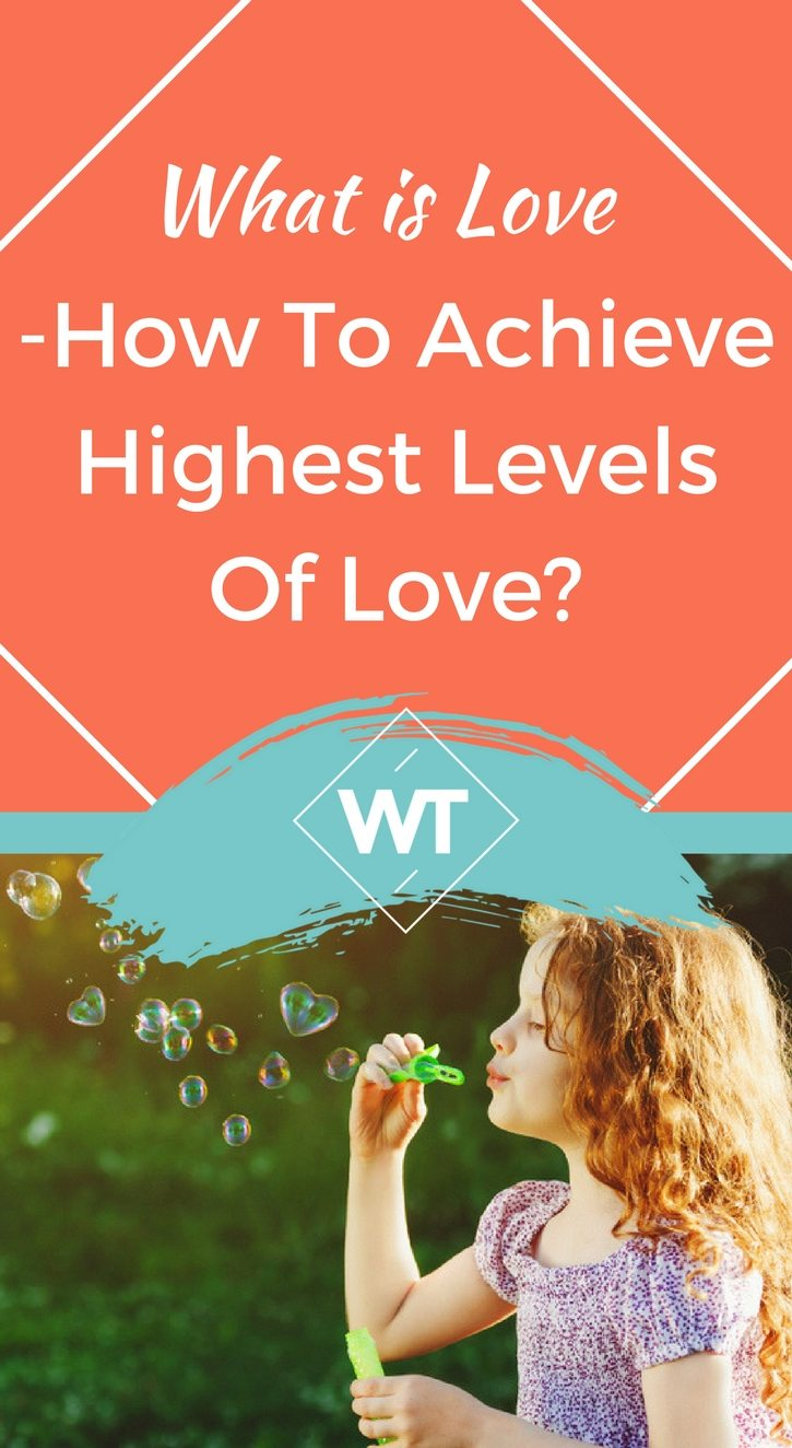 What Is Love? How To Achieve Highest Levels Of Love?