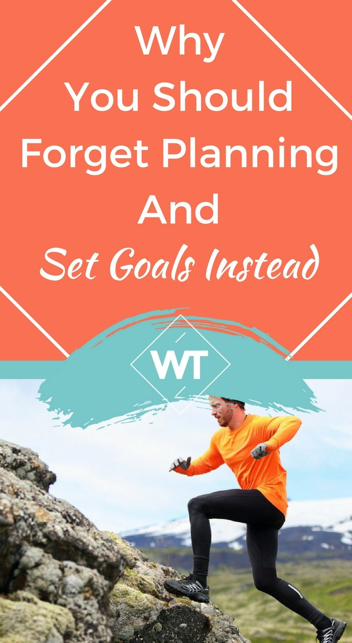 Why You Should Forget Planning And Set Goals Instead