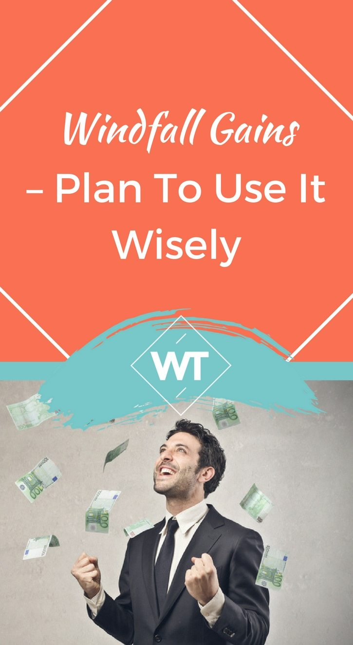 Windfall Gains – Plan to Use it Wisely