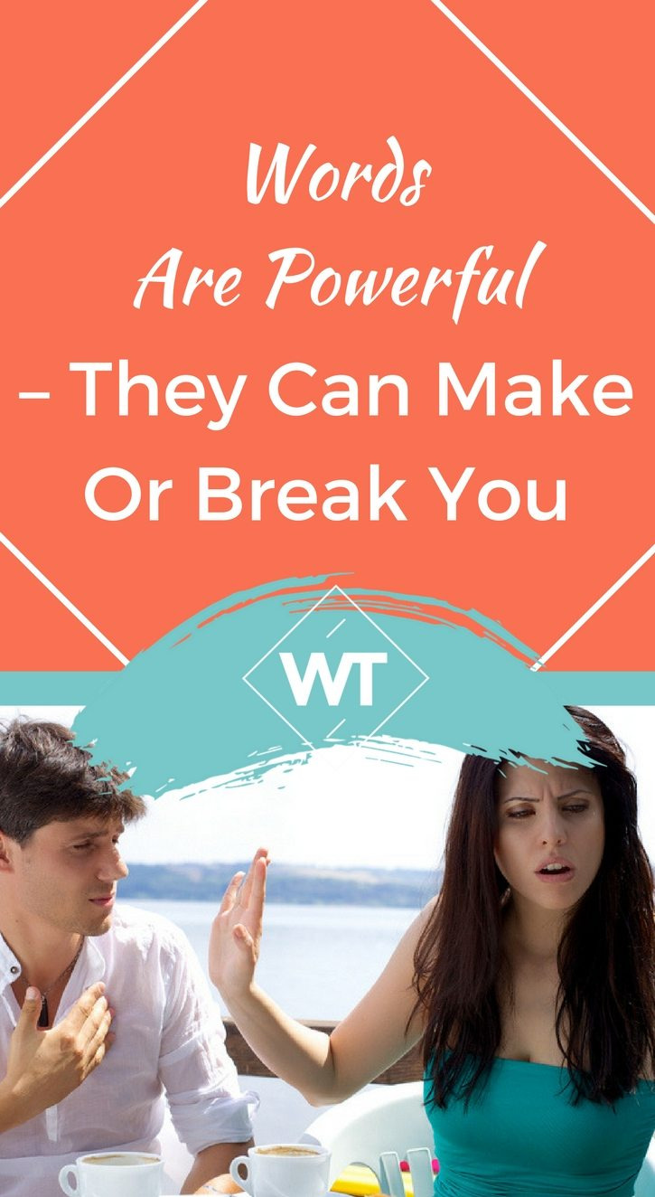 Words Are Powerful – They Can Make or Break You