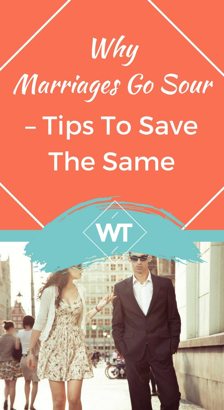 Why Marriages Go Sour – Tips to Save the Same