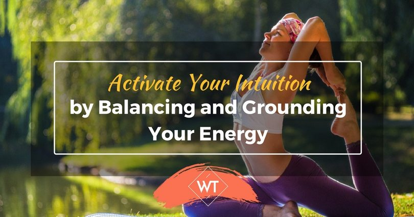 Activate Your Intuition by Balancing and Grounding Your Energy