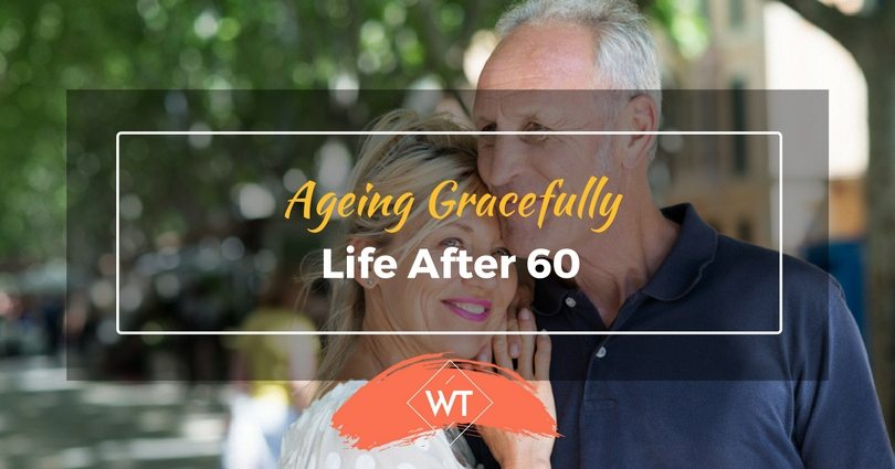 Ageing Gracefully – Life After 60