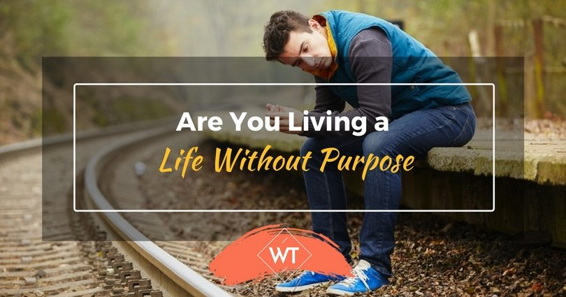 Are You Living a Life Without Purpose