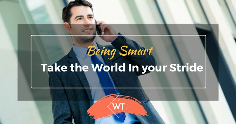Being Smart : Take the World in your Stride