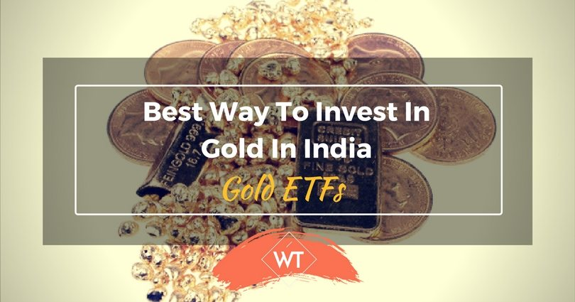 Best way to Invest in Gold in India – Gold ETFs