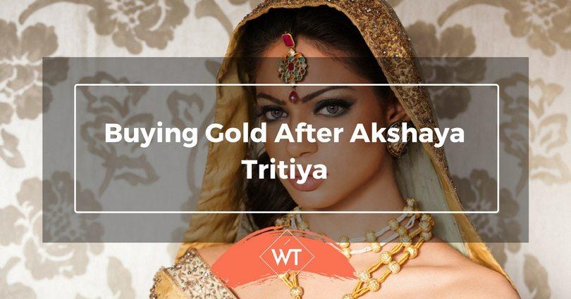 Buying Gold after Akshaya Tritiya