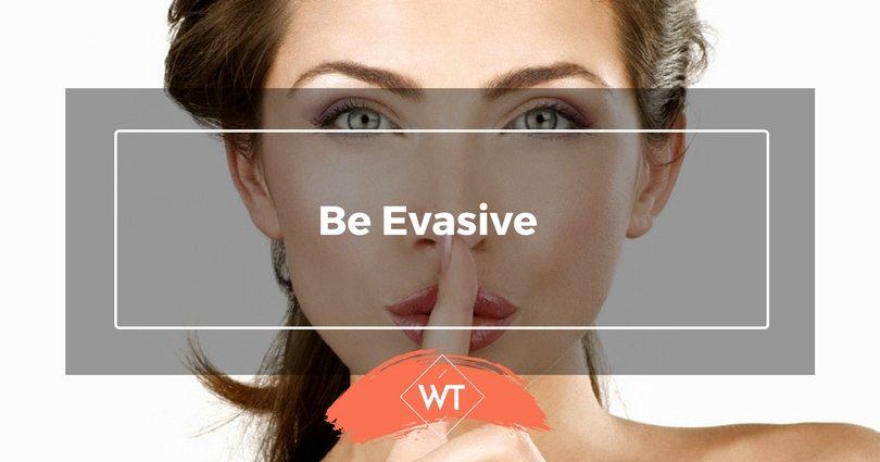 Be Evasive