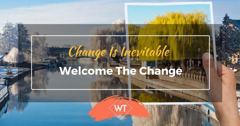 Change Is Inevitable – Welcome The Change