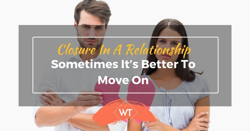 Closure in a Relationship – Sometimes it's Better to Move On