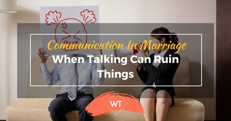 Communication In Marriage: When Talking Can Ruin Things