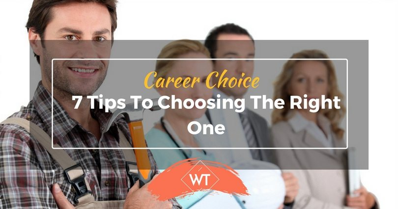 Career Choice – 7 Tips to Choosing the Right One