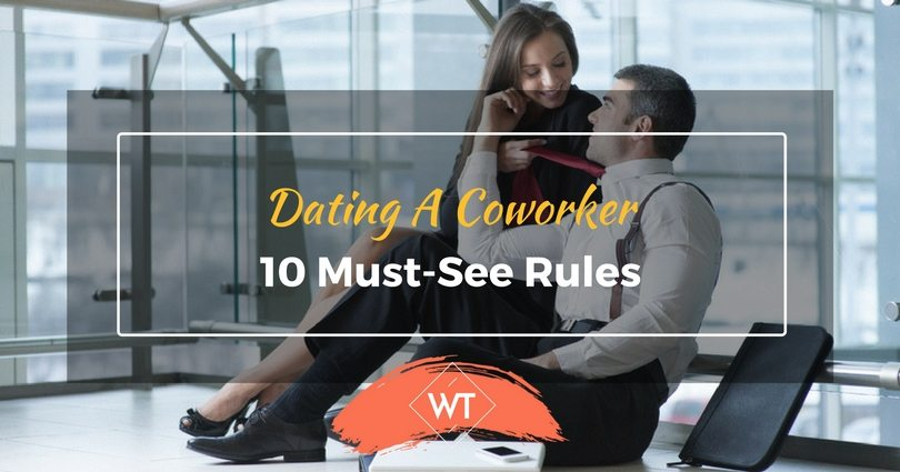 Dating A Coworker: 10 Must-See Rules