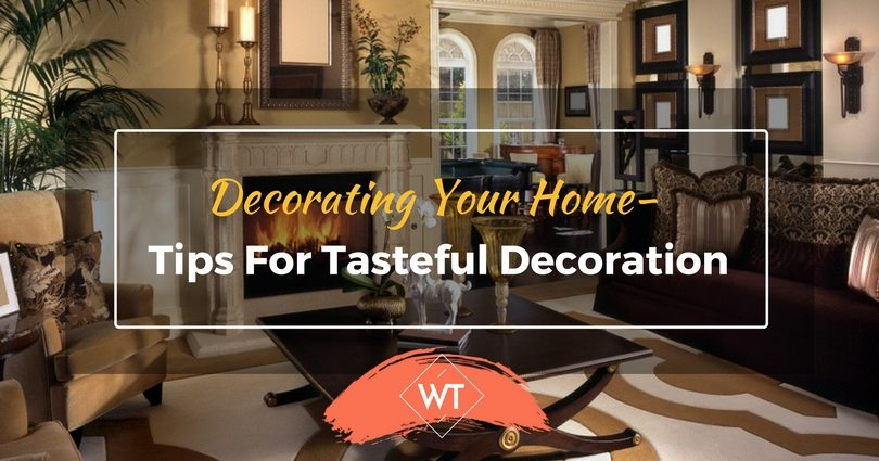 Decorating your Home – Tips for Tasteful Decoration