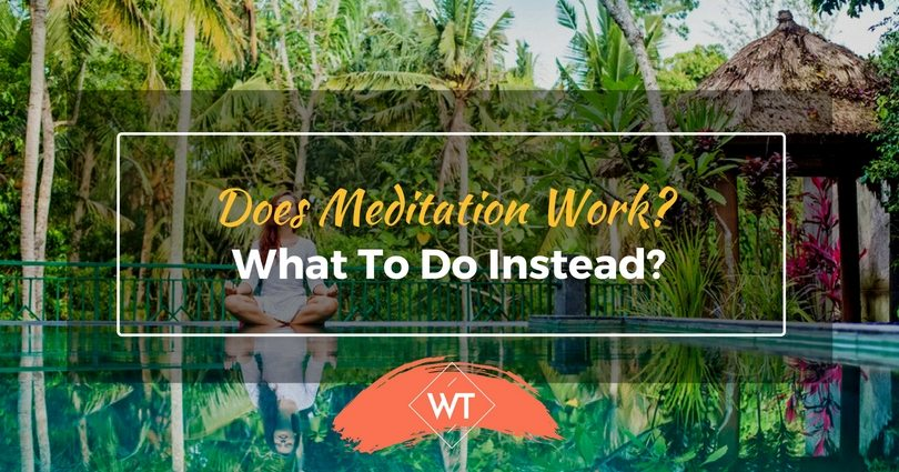 Does Meditation Work? What To Do Instead?