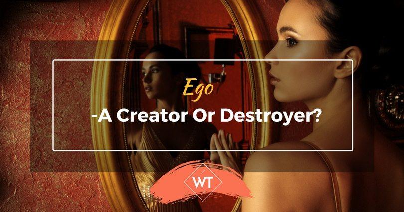 Ego – A Creator or Destroyer?